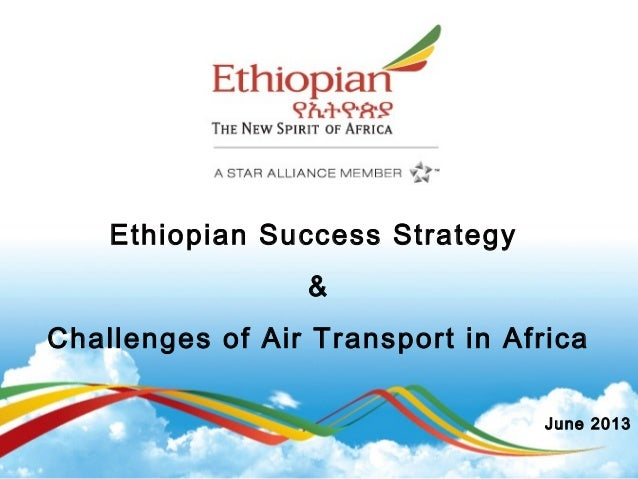 Ethiopian Success Strategy&Challenges of Air Transport in AfricaJune 2013