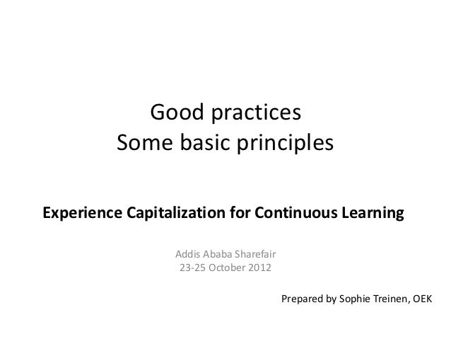 Good practices          Some basic principlesExperience Capitalization for Continuous Learning                 Addis Ababa...