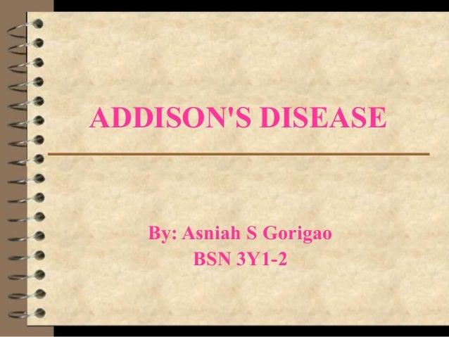 ADDISON'S DISEASE By: Asniah S Gorigao BSN 3Y1-2