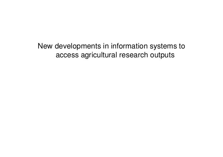 New developments in information systems to     access agricultural research outputs
