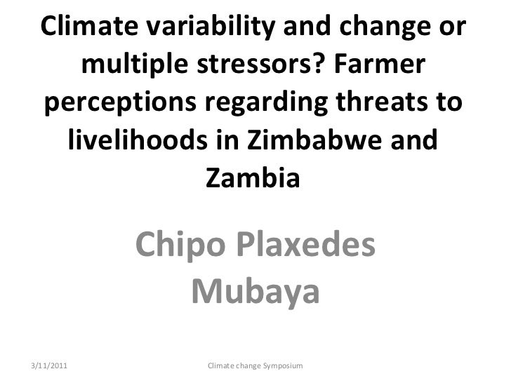 Climate variability and change or multiple stressors? Farmer perceptions regarding threats to livelihoods in Zimbabwe and ...