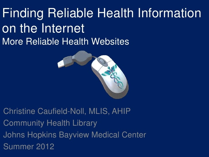 Finding Reliable Health Informationon the InternetMore Reliable Health WebsitesChristine Caufield-Noll, MLIS, AHIPCommunit...