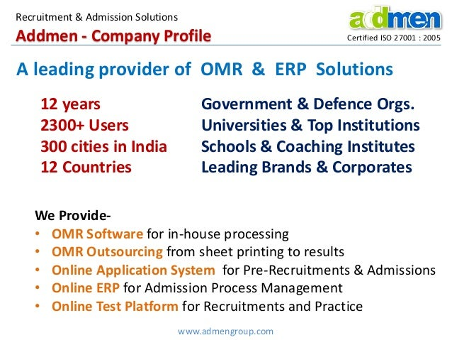 Recruitment & Admission Solutions  Addmen - Company Profile  Certified ISO 27001 : 2005  A leading provider of OMR & ERP S...