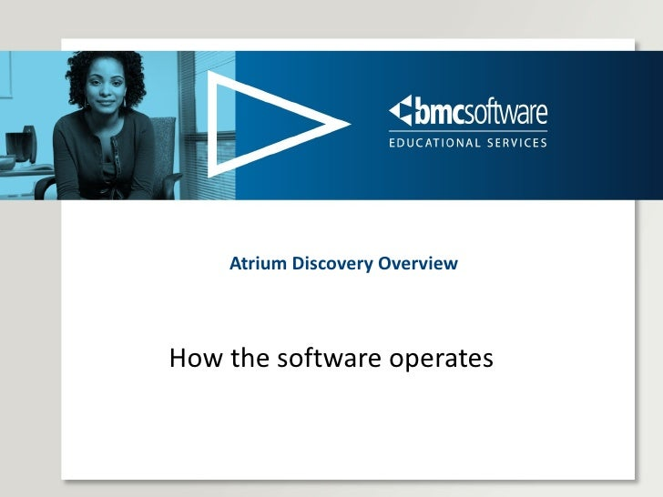How the software operates Atrium Discovery Overview