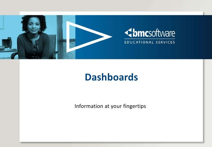 Dashboards Information at your fingertips