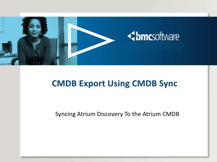 CMDB Export Using CMDB Sync <ul><li>Syncing Atrium Discovery To the Atrium CMDB </li></ul>