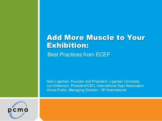 Add More Muscle to Your Exhibition: Best Practices from ECEF Sam Lippman, Founder and President, Lippman Connects Lori And...