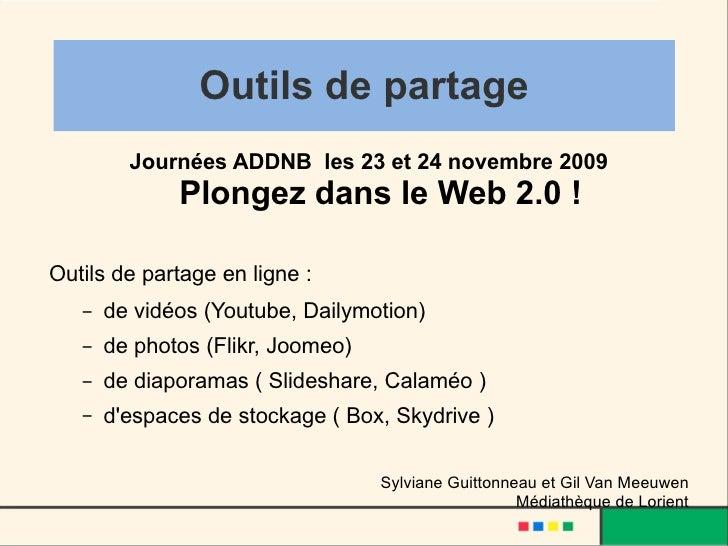 Outils de partage <ul><li>Journées ADDNB  les 23 et 24 novembre 2009 Plongez dans le Web 2.0 ! </li></ul><ul><li>Outils de...