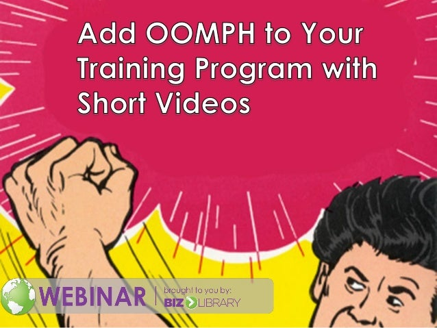 Add Oomph to Your Training Program with Short Video - Webinar 12-04-2013