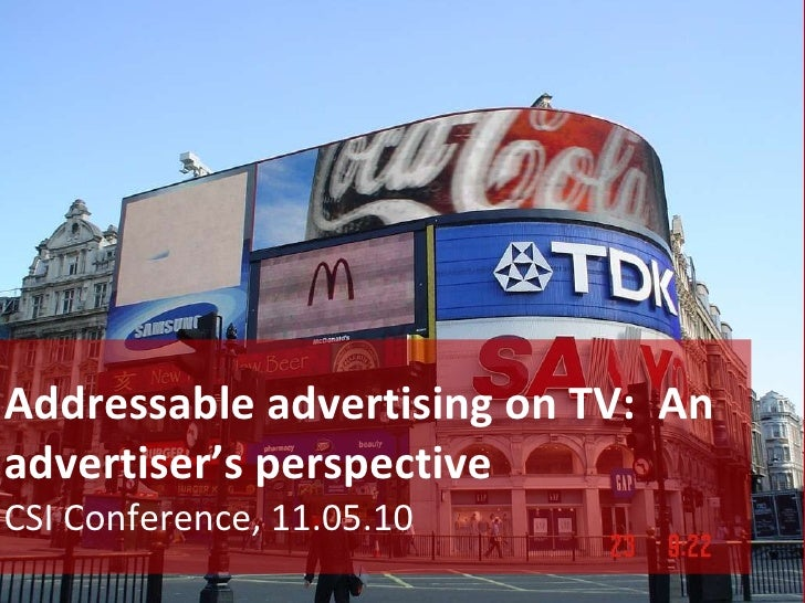 Addressable advertising on TV:  An advertiser's perspective CSI Conference, 11.05.10 Classified - Internal use