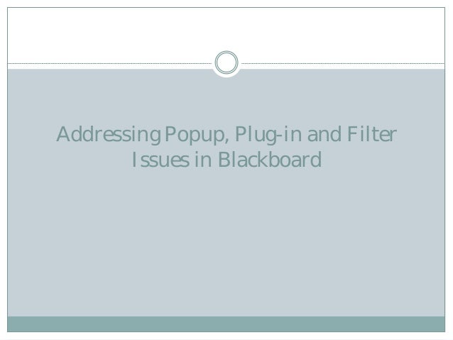 Addressing Popup, Plug-in and Filter Issues in Blackboard