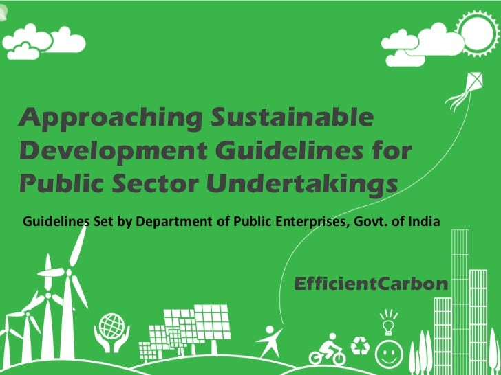 Approaching SustainableDevelopment Guidelines forPublic Sector UndertakingsGuidelines Set by Department of Public Enterpri...