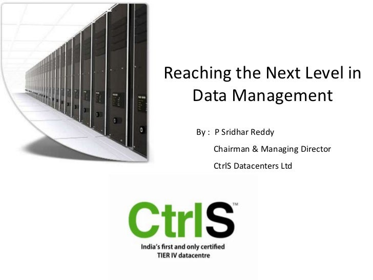 Reaching the Next Level in Data Management<br />By :  P Sridhar Reddy<br />        Chairman & Managing Director<br />     ...