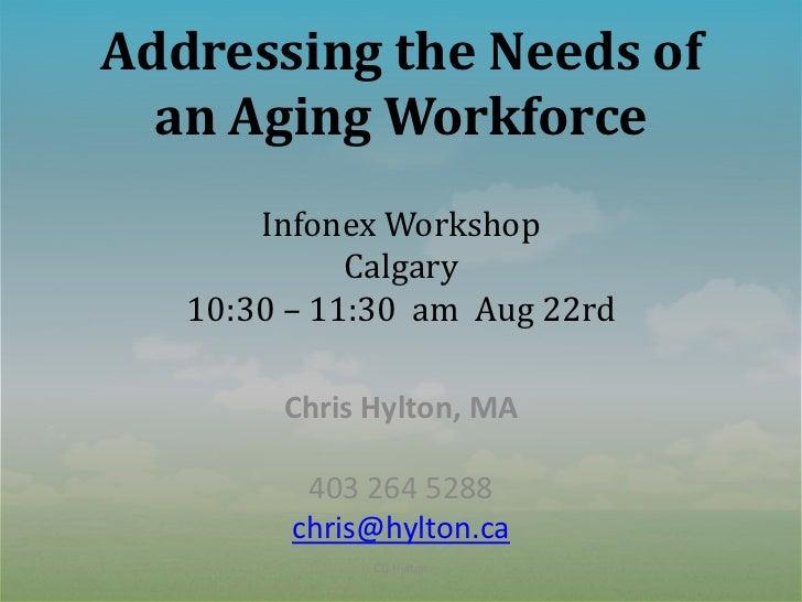 Addressing the Needs of  an Aging Workforce       Infonex Workshop             Calgary   10:30 – 11:30 am Aug 22rd        ...