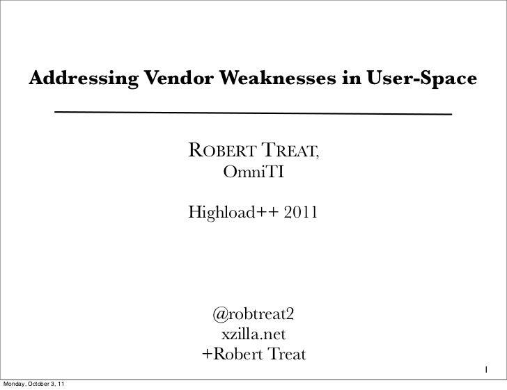 Addressing Vendor Weaknesses in User-Space                        ROBERT TREAT,                           OmniTI          ...