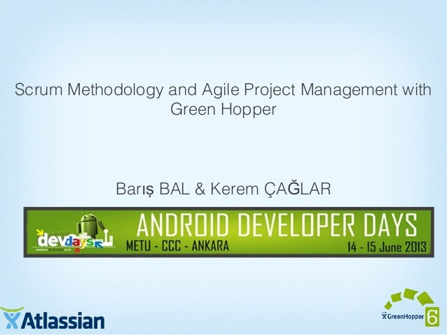 Scrum Methodology and Agile Project Management withGreen HopperBar BAL & Kerem ÇA LARış Ğ