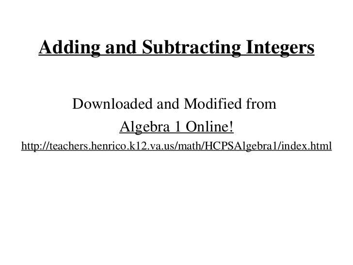 Adding and Subtracting Integers <ul><li>Downloaded and Modified from  </li></ul><ul><li>Algebra 1 Online! </li></ul><ul><l...