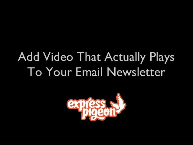 Add Video That Actually Plays To Your Email Newsletter