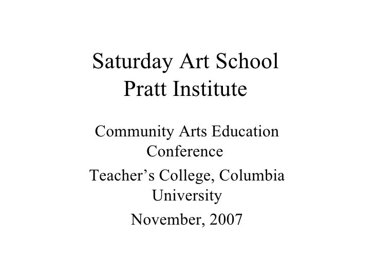 Saturday Art School    Pratt Institute  Community Arts Education         Conference Teacher's College, Columbia          U...