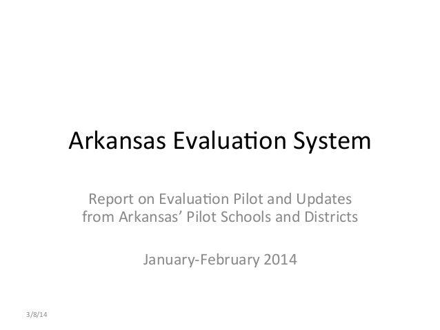 Arkansas  Evalua,on  System   Report  on  Evalua,on  Pilot  and  Updates   from  Arkansas'  Pilot  ...