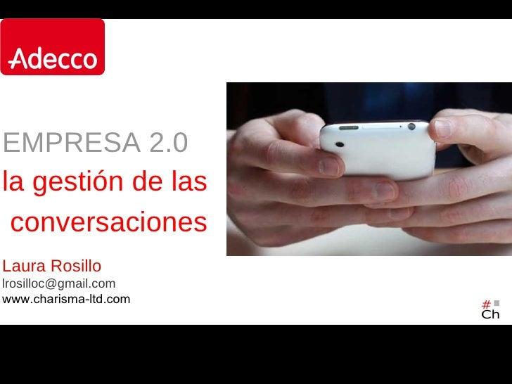 EMPRESA 2.0la gestión de las conversacionesLaura Rosillolrosilloc@gmail.comwww.charisma-ltd.com