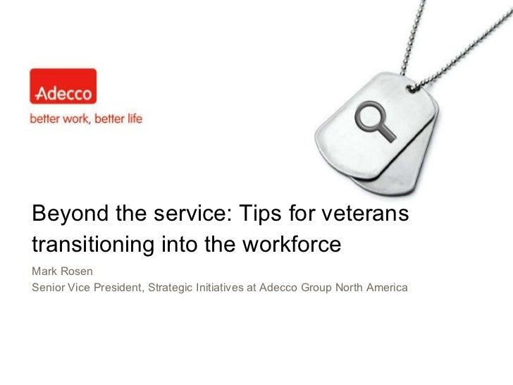 Beyond the service: Tips for veterans transitioning into the workforce Mark Rosen Senior Vice President, Strategic Initiat...
