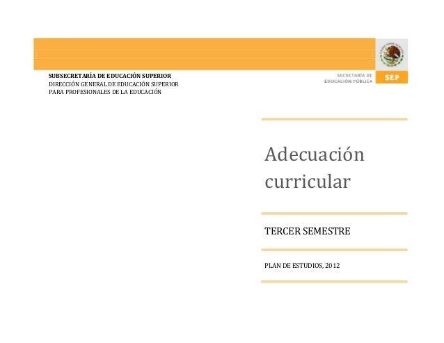 SUBSECRETARÍA DE EDUCACIÓN SUPERIOR DIRECCIÓN GENERAL DE EDUCACIÓN SUPERIOR PARA PROFESIONALES DE LA EDUCACIÓN  Adecuación...