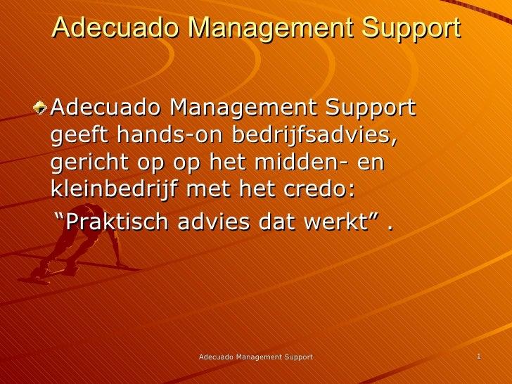Adecuado Management Support <ul><li>Adecuado Management Support geeft hands-on bedrijfsadvies, gericht op op het midden- e...