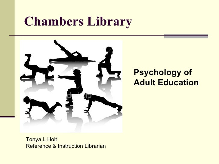 Chambers Library Psychology of  Adult Education Tonya L Holt  Reference & Instruction Librarian
