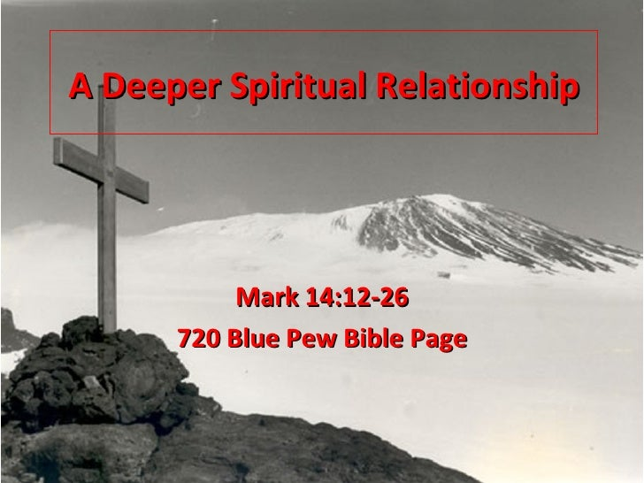 A Deeper Spiritual Relationship Mark 14:12-26 720 Blue Pew Bible Page