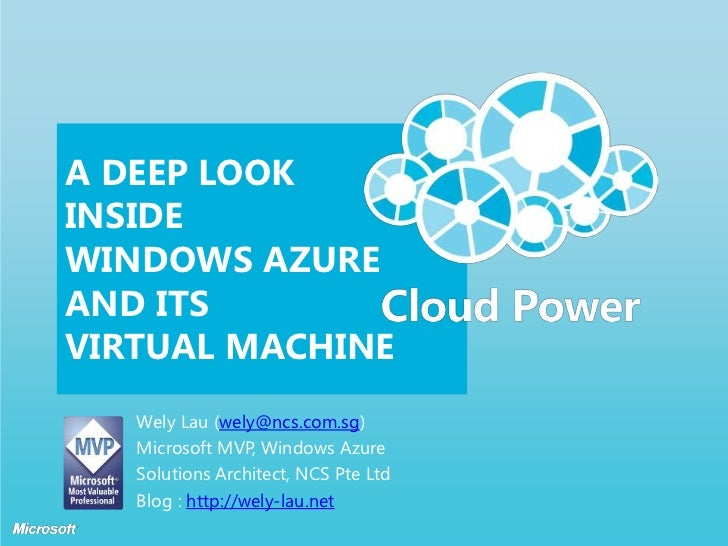 A Deep Look Inside Windows Azure AND ITS Virtual Machine<br />Wely Lau (wely@ncs.com.sg) <br />Microsoft MVP, Windows Azur...