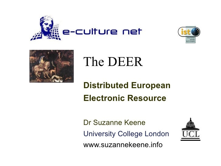 The DEER Distributed European  Electronic Resource Dr Suzanne Keene University College London www.suzannekeene.info