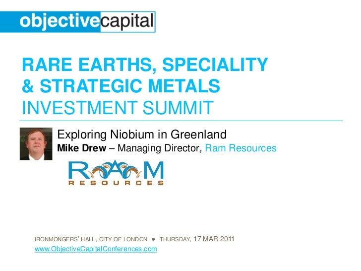 RARE EARTHS, SPECIALITY& STRATEGIC METALSINVESTMENT SUMMIT       Exploring Niobium in Greenland       Mike Drew – Managing...