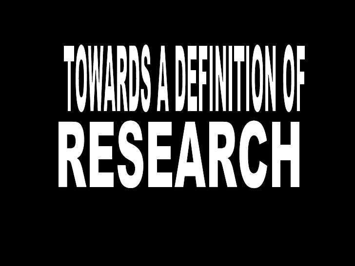 TOWARDS A DEFINITION OF  RESEARCH