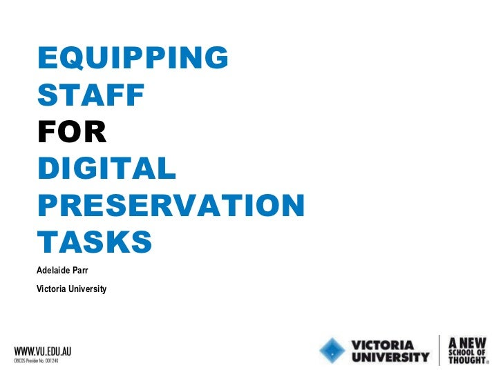 Adelaide Parr Victoria University  EQUIPPING STAFF FOR DIGITAL PRESERVATION TASKS