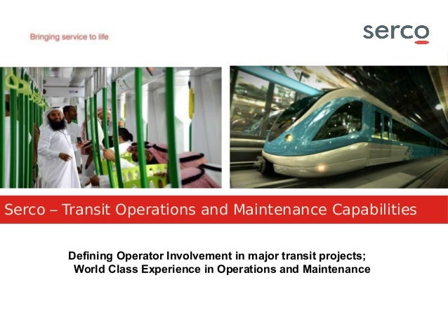 Serco – Transit Operations and Maintenance Capabilities Defining Operator Involvement in major transit projects; World Cla...