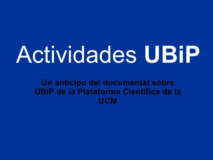 Actividades  UBiP Un anticipo del documental sobre UBiP de la Plataforma Científica de la UCM
