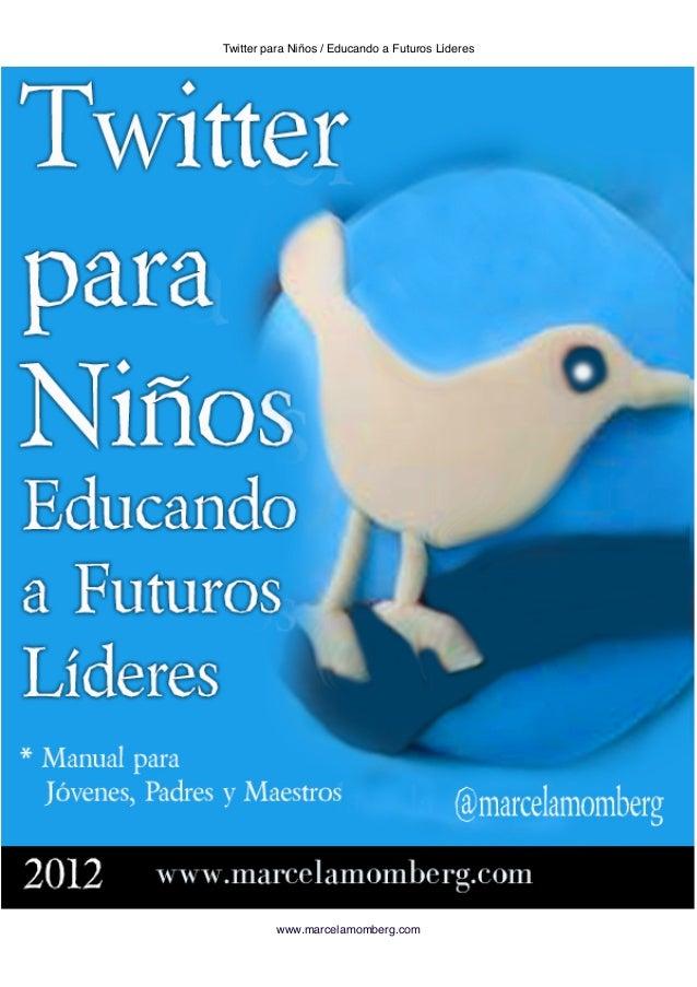 Twitter para Niños / Educando a Futuros Líderes          www.marcelamomberg.com