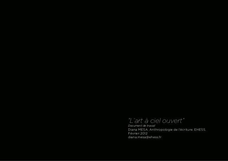 """""""L'art à ciel ouvert""""Document de travailDiana MESA. Anthropologie de l'écriture. EHESS.Février 2012diana.mesa@ehess.fr"""