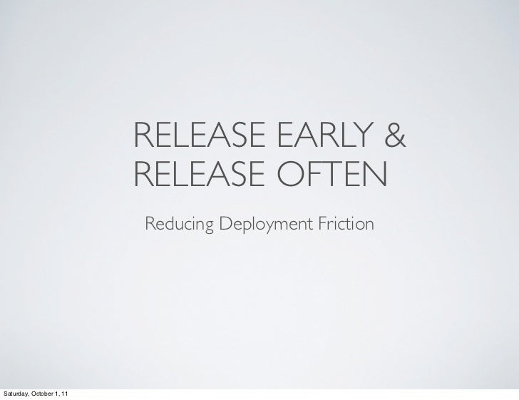 RELEASE EARLY &                          RELEASE OFTEN                          Reducing Deployment FrictionSaturday, Octo...
