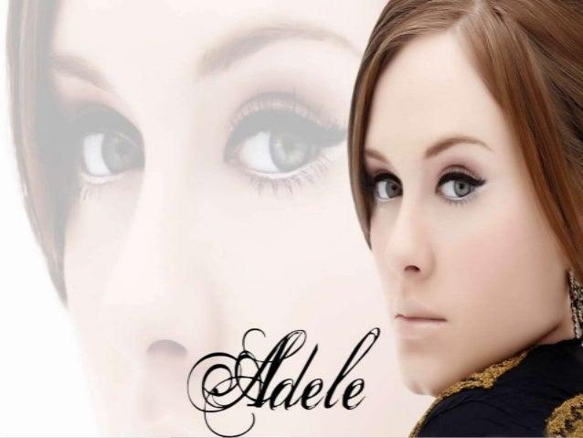 Adele Laurie Blue Adkins3 (Londres, 5 de maio de 1988), maisconhecida como Adele, é uma cantora e compositora britânica,na...