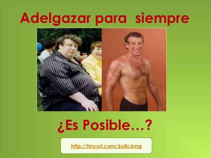 Adelgazar para siempre    ¿Es Posible…?      http://tinyurl.com/6u8c6mg