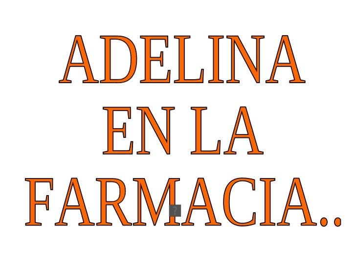 ADELINA EN LA  FARMACIA..