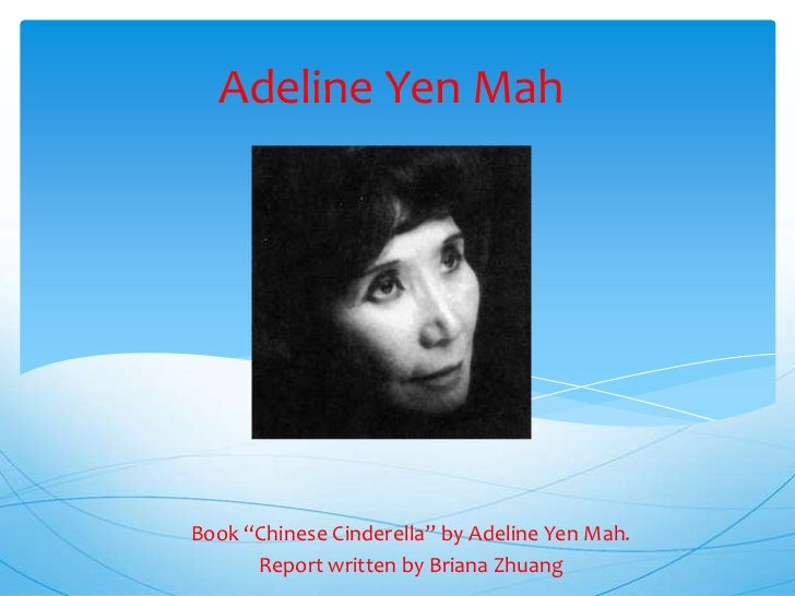 adeline yen mah Adeline yen mah's years of mental and physical abuse began when her mother died shortly after giving birth to her, leaving adeline to suffer under a cold and.