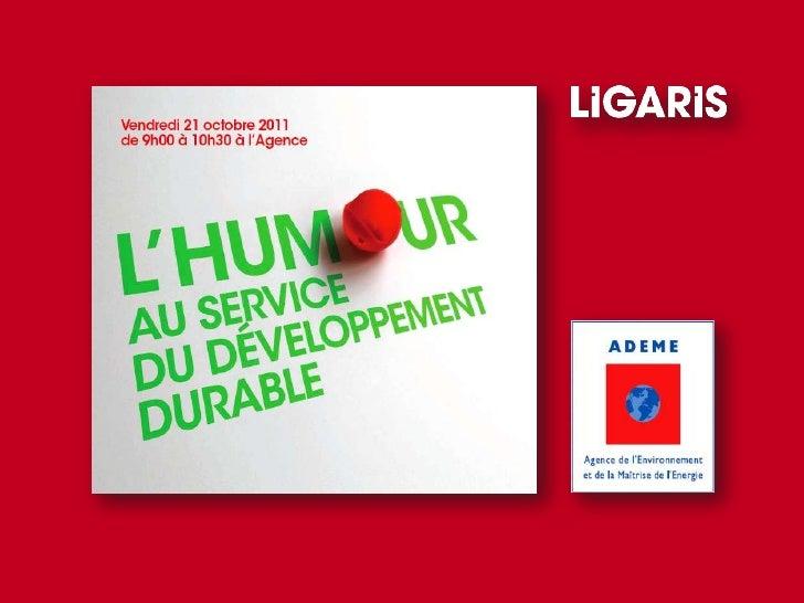 Présentation de l'étude ADEME : L'Humour au service du Développment Durable; chez Ligaris le 21/10/2011