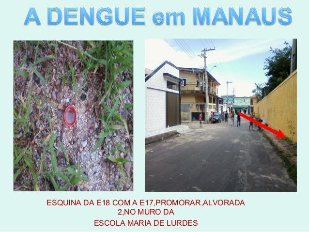 ESQUINA DA E18 COM A E17,PROMORAR,ALVORADA                2,NO MURO DA          ESCOLA MARIA DE LURDES