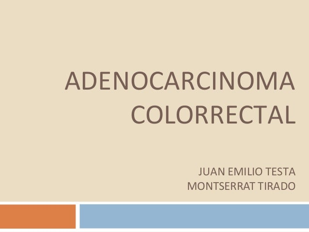 ADENOCARCINOMACOLORRECTALJUAN EMILIO TESTAMONTSERRAT TIRADO