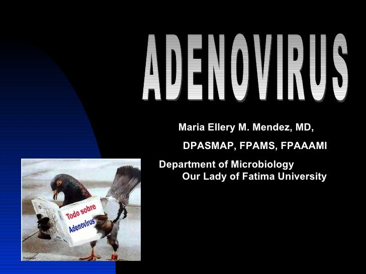 ADENOVIRUS Maria Ellery M. Mendez, MD,  DPASMAP, FPAMS, FPAAAMI  Department of Microbiology  Our Lady of Fatima University