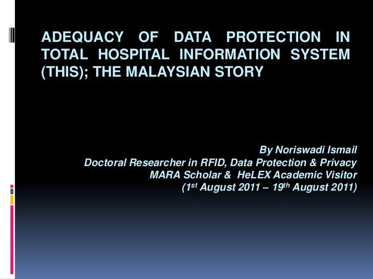 Adequacy of data protection in total hospital information system (THIS); THE MALAYSIAN STORY<br />By Noriswadi Ismail<br /...