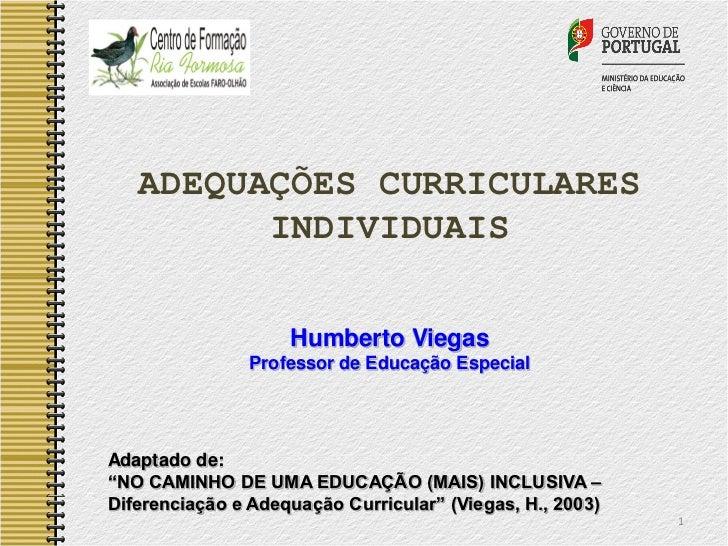 ADEQUAÇÕES CURRICULARES         INDIVIDUAIS                    Humberto Viegas                Professor de Educação Especi...